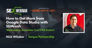 Get Better Reporting from SEMrush Data Studio Connector [Webinar]